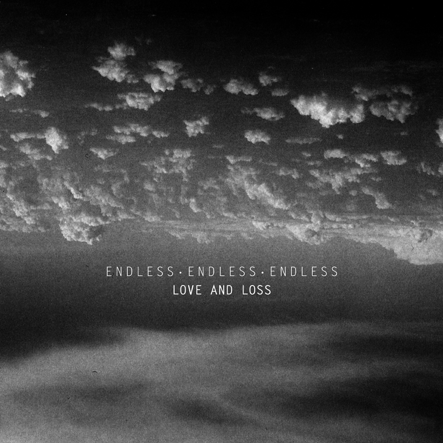 Endless Endless Endless - Love and Loss